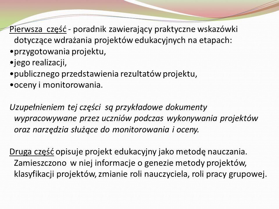 Pierwsza część - poradnik zawierający praktyczne wskazówki dotyczące wdrażania projektów edukacyjnych na etapach:
