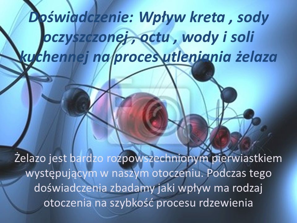 Doświadczenie: Wpływ kreta , sody oczyszczonej , octu , wody i soli kuchennej na proces utleniania żelaza