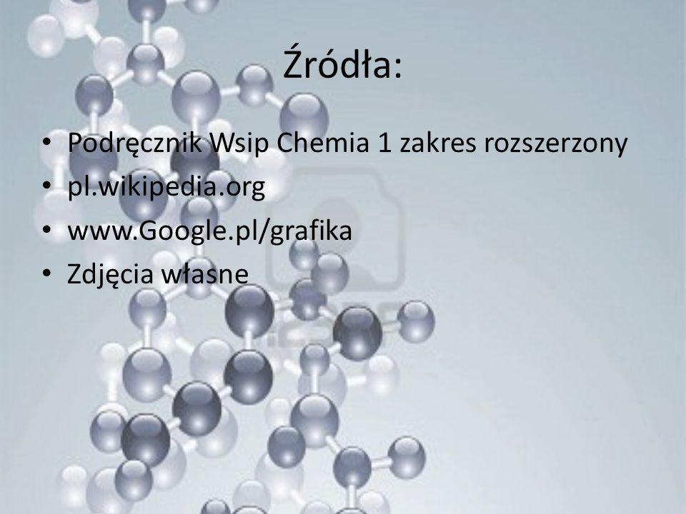 Źródła: Podręcznik Wsip Chemia 1 zakres rozszerzony pl.wikipedia.org