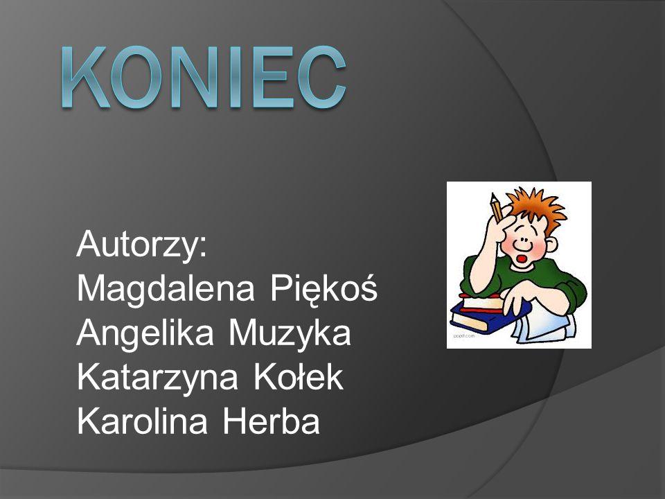 KONIEC Autorzy: Magdalena Piękoś Angelika Muzyka Katarzyna Kołek Karolina Herba