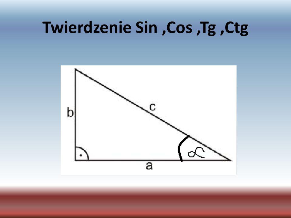 Twierdzenie Sin ,Cos ,Tg ,Ctg