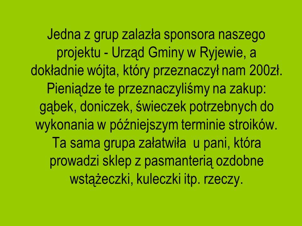 Jedna z grup zalazła sponsora naszego projektu - Urząd Gminy w Ryjewie, a dokładnie wójta, który przeznaczył nam 200zł.