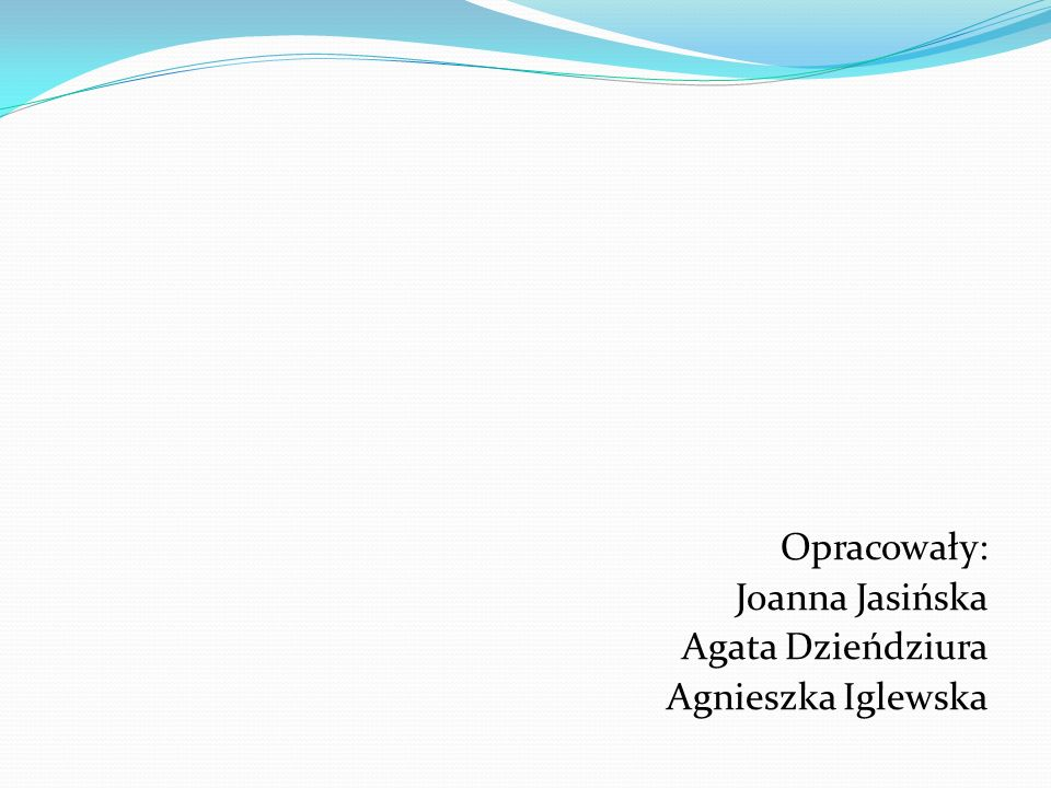 Opracowały: Joanna Jasińska Agata Dzieńdziura Agnieszka Iglewska