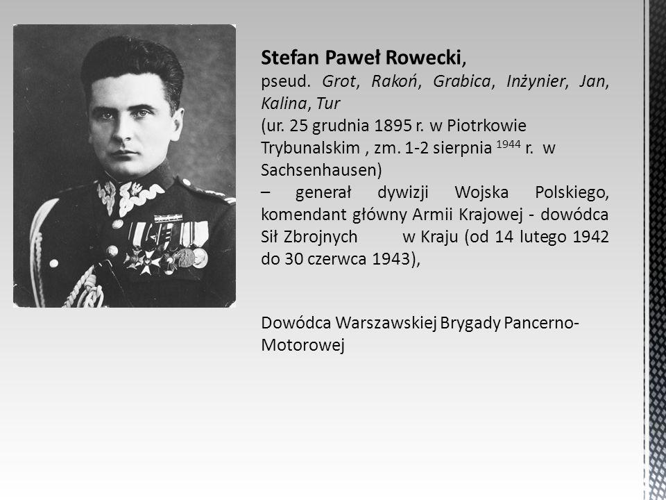 Stefan Paweł Rowecki, pseud. Grot, Rakoń, Grabica, Inżynier, Jan, Kalina, Tur.