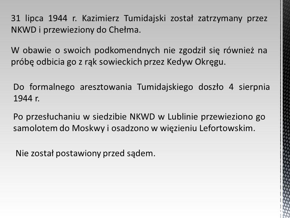 31 lipca 1944 r. Kazimierz Tumidajski został zatrzymany przez NKWD i przewieziony do Chełma.
