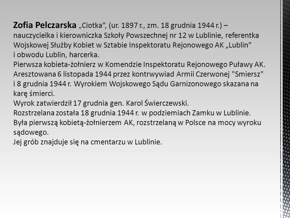 "Zofia Pelczarska ""Ciotka , (ur. 1897 r. , zm. 18 grudnia 1944 r"