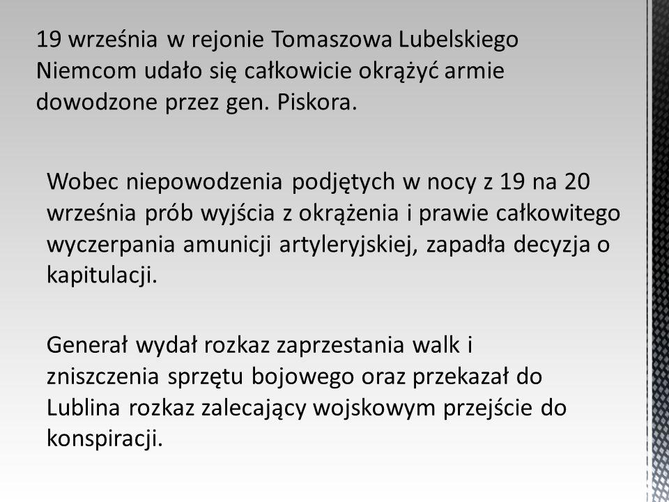 19 września w rejonie Tomaszowa Lubelskiego Niemcom udało się całkowicie okrążyć armie dowodzone przez gen. Piskora.