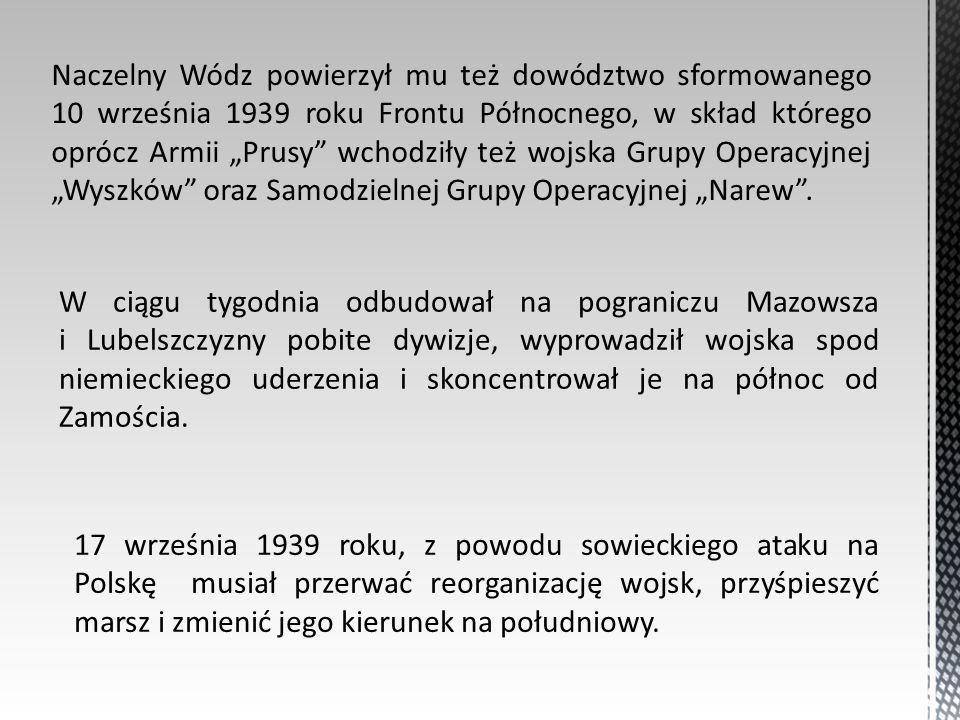 """Naczelny Wódz powierzył mu też dowództwo sformowanego 10 września 1939 roku Frontu Północnego, w skład którego oprócz Armii """"Prusy wchodziły też wojska Grupy Operacyjnej """"Wyszków oraz Samodzielnej Grupy Operacyjnej """"Narew ."""