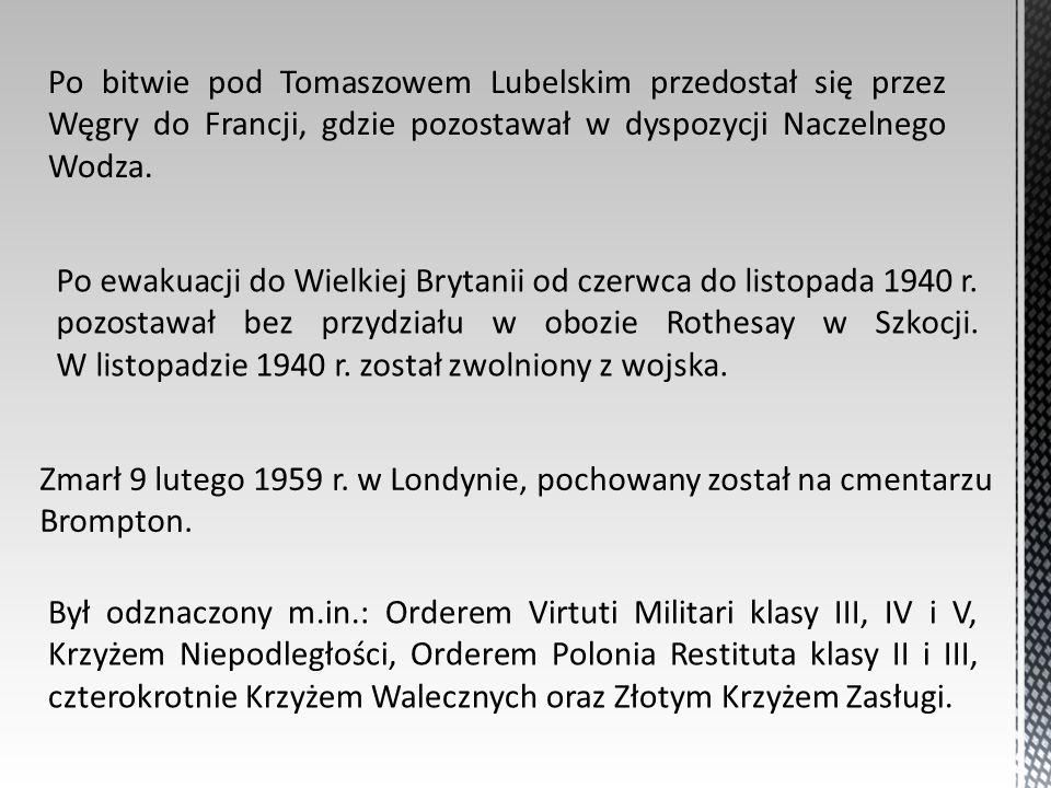 Po bitwie pod Tomaszowem Lubelskim przedostał się przez Węgry do Francji, gdzie pozostawał w dyspozycji Naczelnego Wodza.