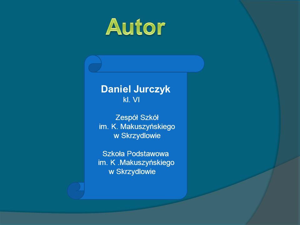 Autor Daniel Jurczyk kl. VI Zespół Szkół im. K. Makuszyńskiego