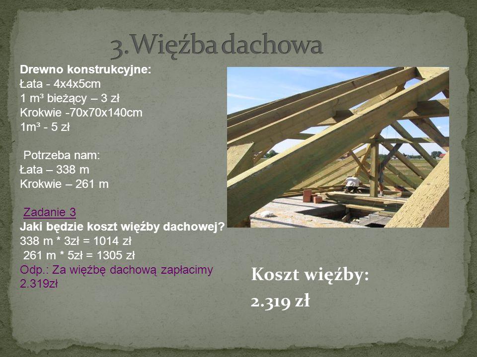 3.Więźba dachowa Koszt więźby: 2.319 zł Drewno konstrukcyjne:
