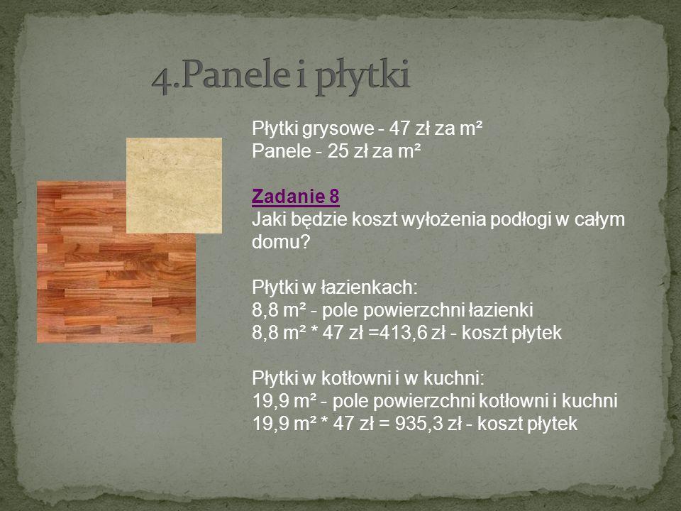 4.Panele i płytki Płytki grysowe - 47 zł za m² Panele - 25 zł za m²