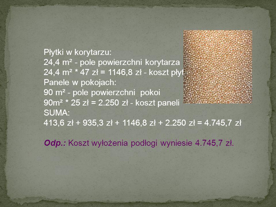 Płytki w korytarzu: 24,4 m² - pole powierzchni korytarza. 24,4 m² * 47 zł = 1146,8 zł - koszt płytek.