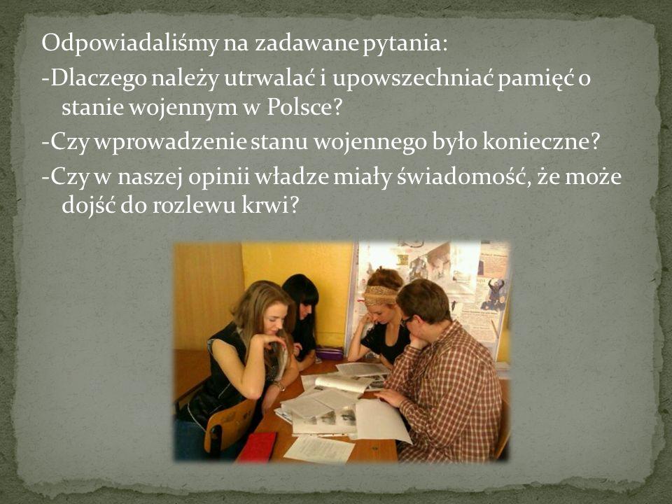 Odpowiadaliśmy na zadawane pytania: -Dlaczego należy utrwalać i upowszechniać pamięć o stanie wojennym w Polsce.