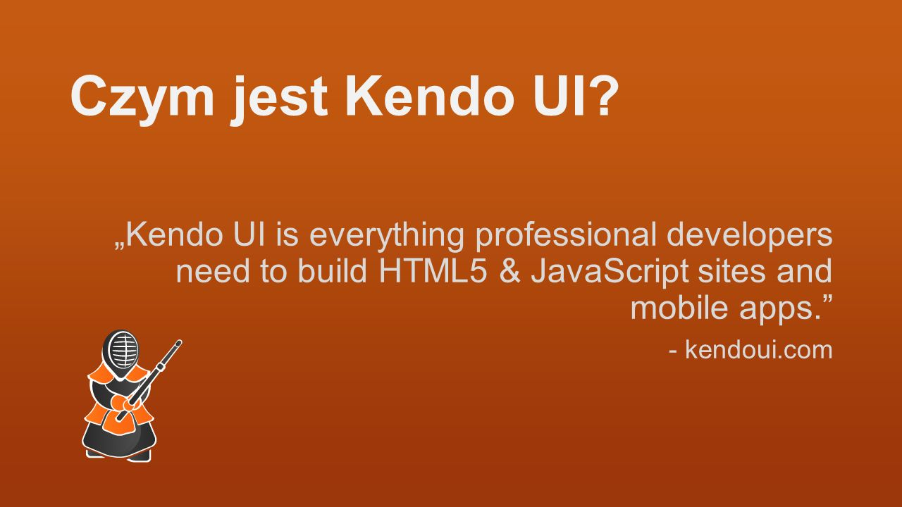 "Czym jest Kendo UI ""Kendo UI is everything professional developers need to build HTML5 & JavaScript sites and mobile apps."