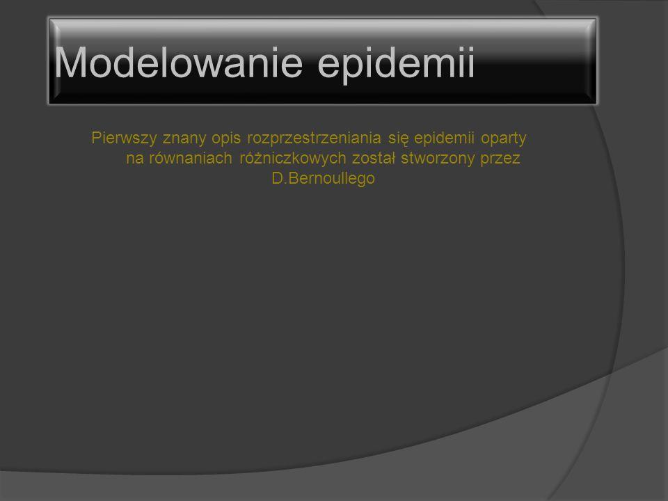 Modelowanie epidemii Pierwszy znany opis rozprzestrzeniania się epidemii oparty na równaniach różniczkowych został stworzony przez D.Bernoullego.
