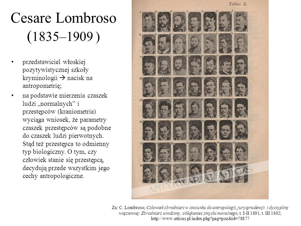Cesare Lombroso (1835–1909 ) przedstawiciel włoskiej pozytywistycznej szkoły kryminologii  nacisk na antropometrię;