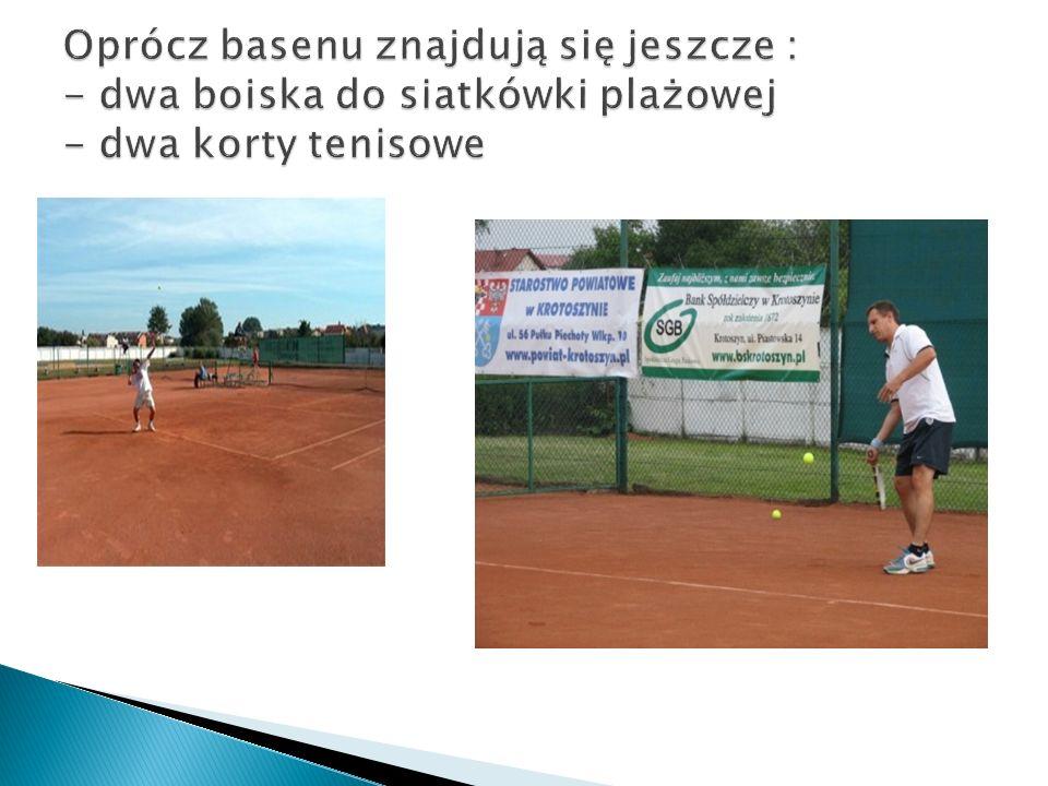 Oprócz basenu znajdują się jeszcze : - dwa boiska do siatkówki plażowej - dwa korty tenisowe