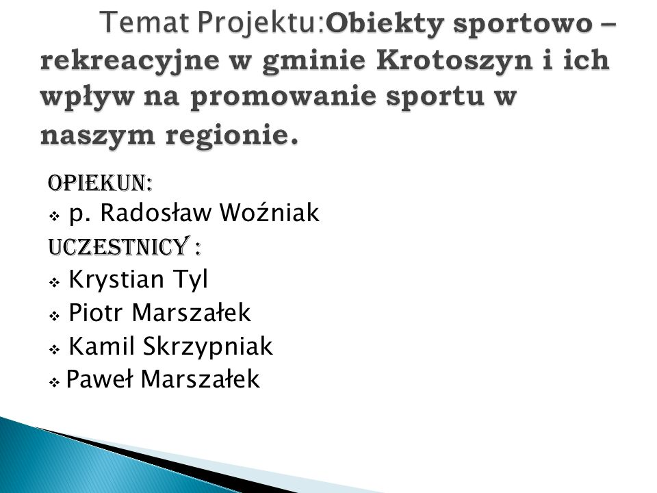 Temat Projektu:Obiekty sportowo – rekreacyjne w gminie Krotoszyn i ich wpływ na promowanie sportu w naszym regionie.