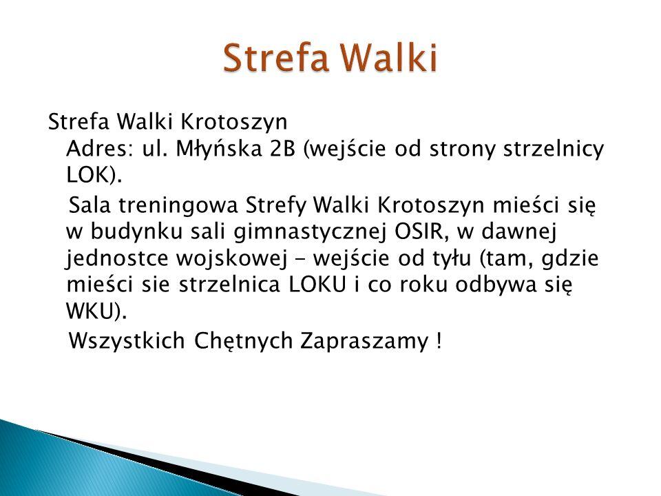 Strefa Walki Strefa Walki Krotoszyn Adres: ul. Młyńska 2B (wejście od strony strzelnicy LOK).