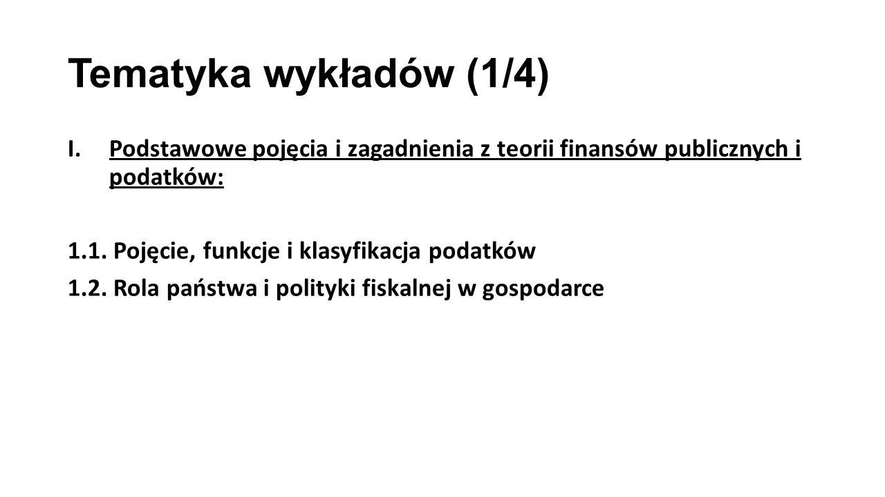 Tematyka wykładów (1/4) Podstawowe pojęcia i zagadnienia z teorii finansów publicznych i podatków: