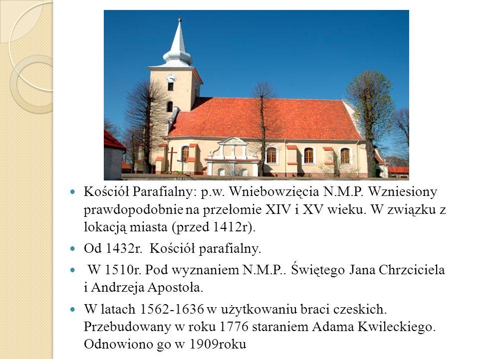 Kościół Parafialny: p. w. Wniebowzięcia N. M. P