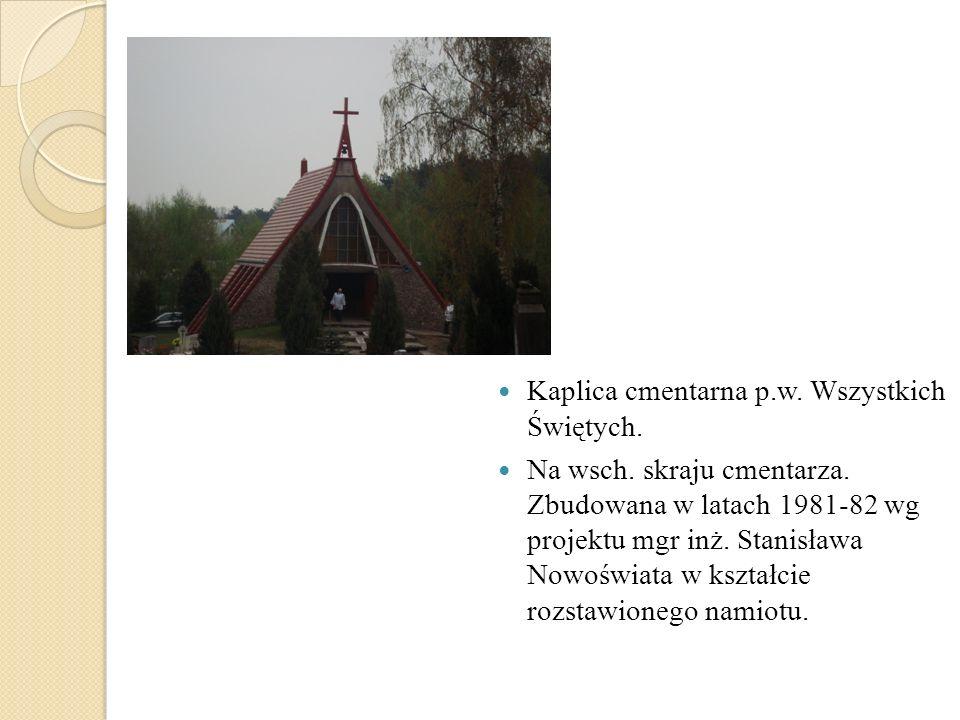 Kaplica cmentarna p.w. Wszystkich Świętych.