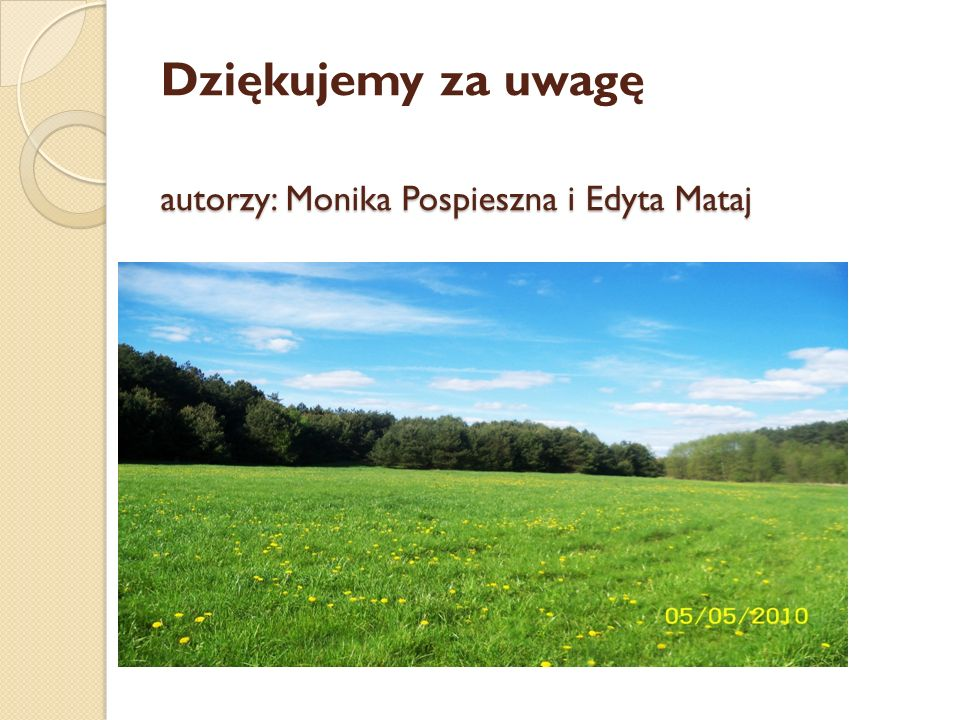 Dziękujemy za uwagę autorzy: Monika Pospieszna i Edyta Mataj
