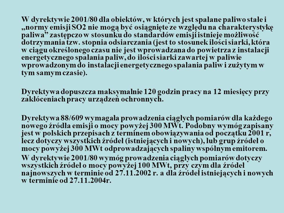 """W dyrektywie 2001/80 dla obiektów, w których jest spalane paliwo stałe i """"normy emisji SO2 nie mogą być osiągnięte ze względu na charakterystykę paliwa zastępczo w stosunku do standardów emisji istnieje możliwość dotrzymania tzw. stopnia odsiarczania (jest to stosunek ilości siarki, która w ciągu określonego czasu nie jest wprowadzana do powietrza z instalacji energetycznego spalania paliw, do ilości siarki zawartej w paliwie wprowadzonym do instalacji energetycznego spalania paliw i zużytym w tym samym czasie)."""