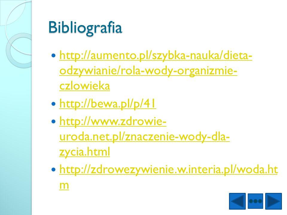 Bibliografia http://aumento.pl/szybka-nauka/dieta- odzywianie/rola-wody-organizmie- czlowieka. http://bewa.pl/p/41.