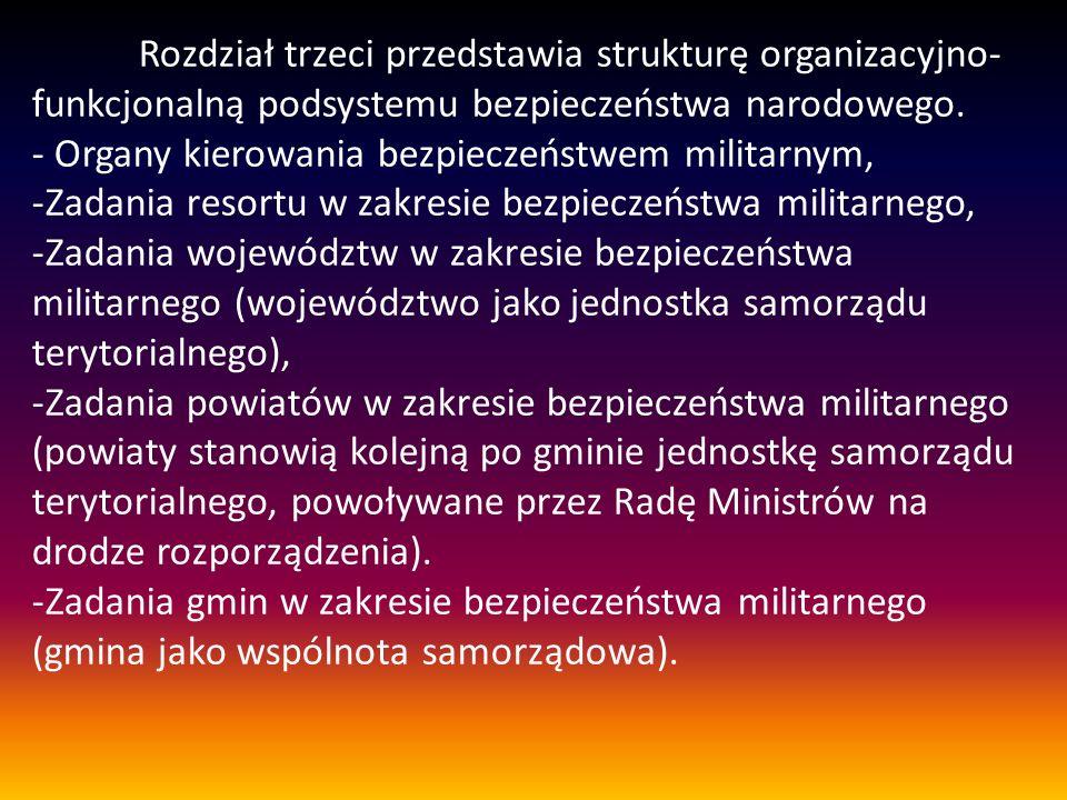 Rozdział trzeci przedstawia strukturę organizacyjno-funkcjonalną podsystemu bezpieczeństwa narodowego.