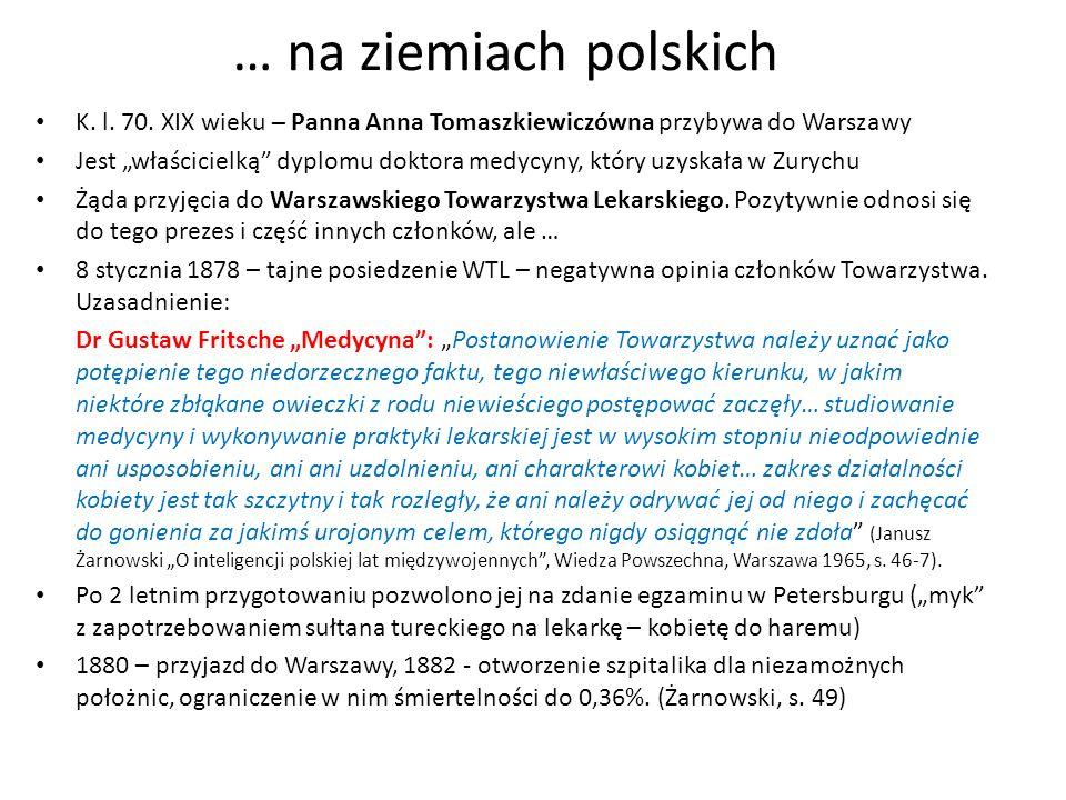 … na ziemiach polskich K. l. 70. XIX wieku – Panna Anna Tomaszkiewiczówna przybywa do Warszawy.