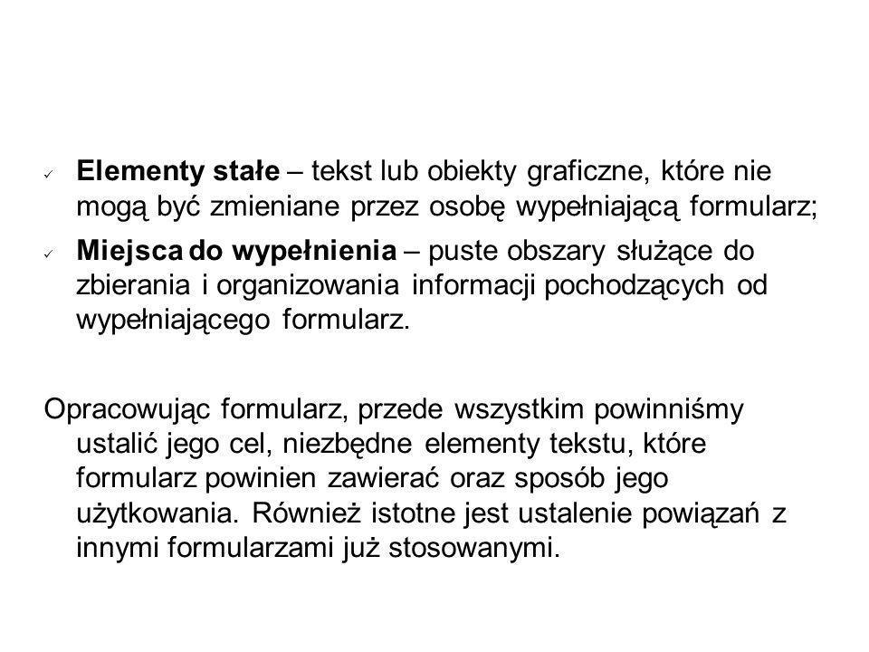 Elementy stałe – tekst lub obiekty graficzne, które nie mogą być zmieniane przez osobę wypełniającą formularz;