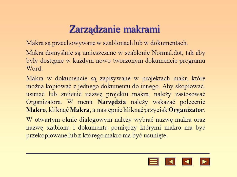 Zarządzanie makrami Makra są przechowywane w szablonach lub w dokumentach.
