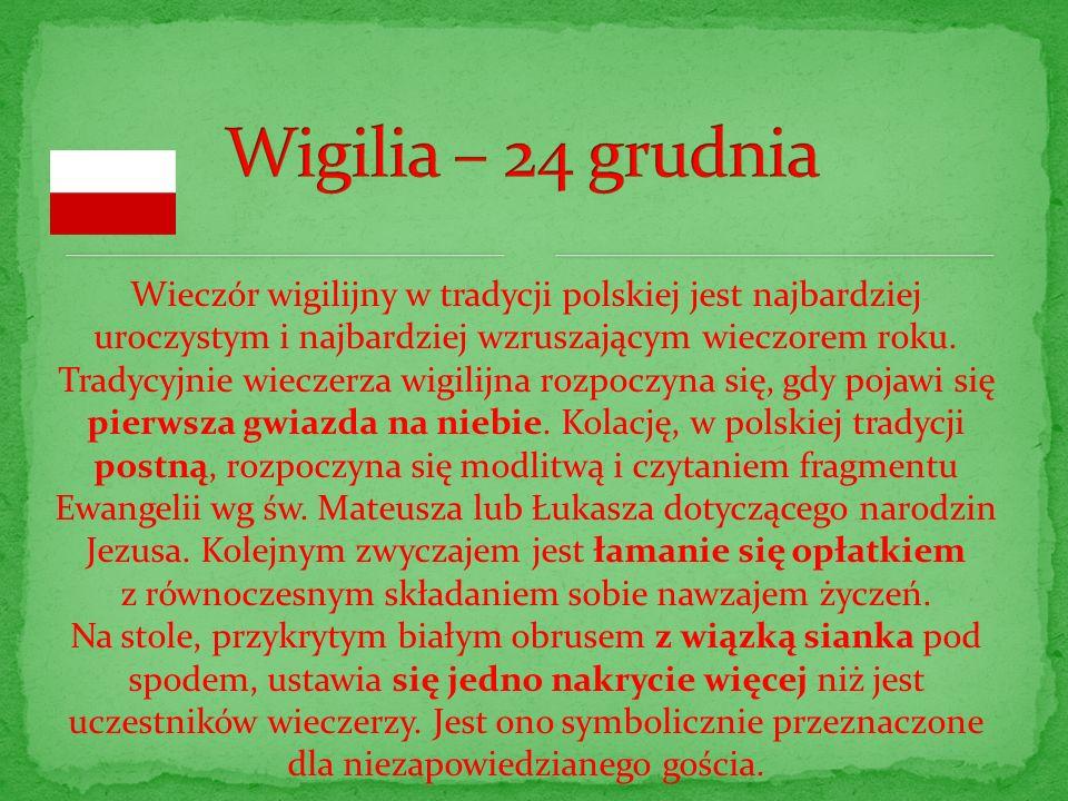 Wigilia – 24 grudnia Wieczór wigilijny w tradycji polskiej jest najbardziej uroczystym i najbardziej wzruszającym wieczorem roku.