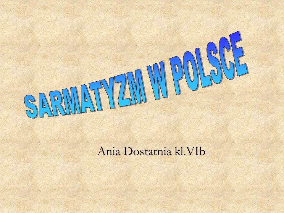 SARMATYZM W POLSCE Ania Dostatnia kl.VIb