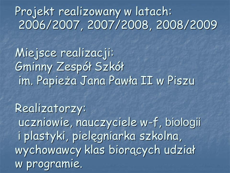 Projekt realizowany w latach: 2006/2007, 2007/2008, 2008/2009 Miejsce realizacji: Gminny Zespół Szkół im.