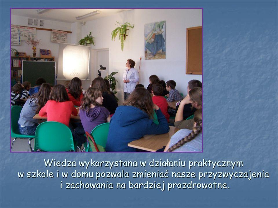 Wiedza wykorzystana w działaniu praktycznym w szkole i w domu pozwala zmieniać nasze przyzwyczajenia i zachowania na bardziej prozdrowotne.
