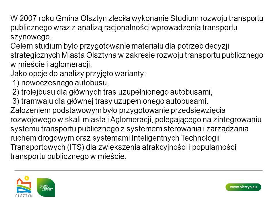 W 2007 roku Gmina Olsztyn zleciła wykonanie Studium rozwoju transportu publicznego wraz z analizą racjonalności wprowadzenia transportu szynowego.