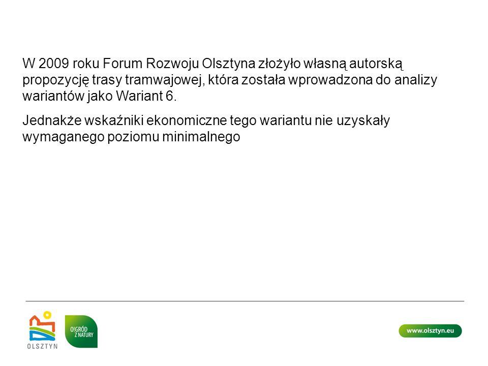 W 2009 roku Forum Rozwoju Olsztyna złożyło własną autorską propozycję trasy tramwajowej, która została wprowadzona do analizy wariantów jako Wariant 6.