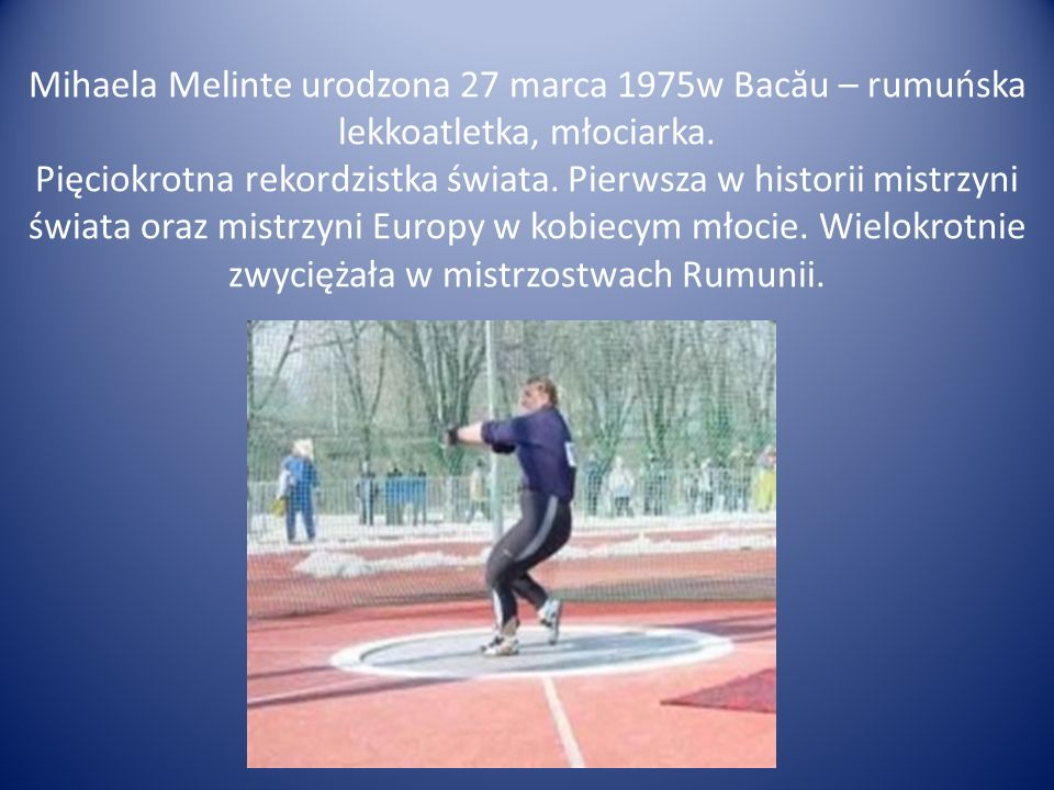 Mihaela Melinte urodzona 27 marca 1975w Bacău – rumuńska lekkoatletka, młociarka.