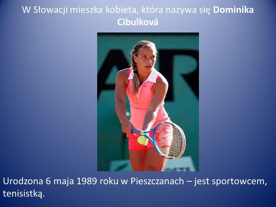 W Słowacji mieszka kobieta, która nazywa się Dominika Cibulková