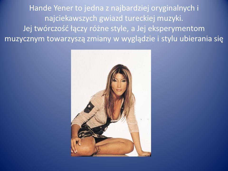 Hande Yener to jedna z najbardziej oryginalnych i najciekawszych gwiazd tureckiej muzyki.