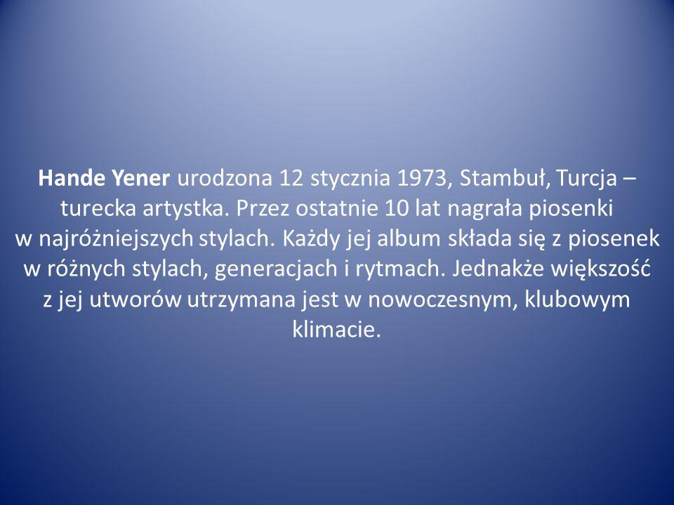 Hande Yener urodzona 12 stycznia 1973, Stambuł, Turcja – turecka artystka.