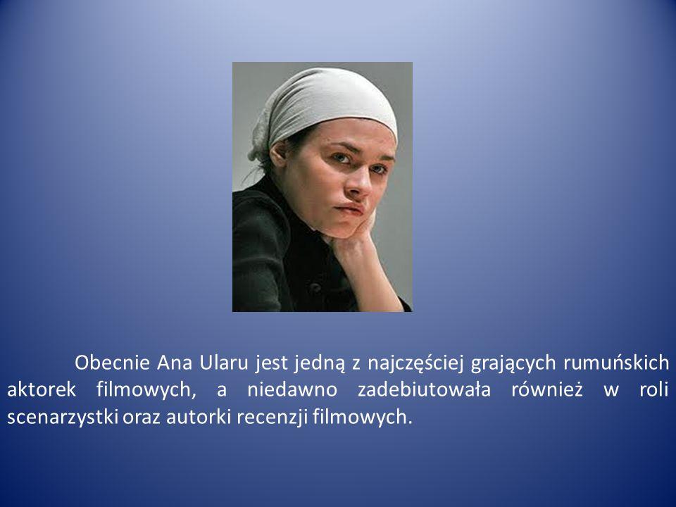 Obecnie Ana Ularu jest jedną z najczęściej grających rumuńskich aktorek filmowych, a niedawno zadebiutowała również w roli scenarzystki oraz autorki recenzji filmowych.