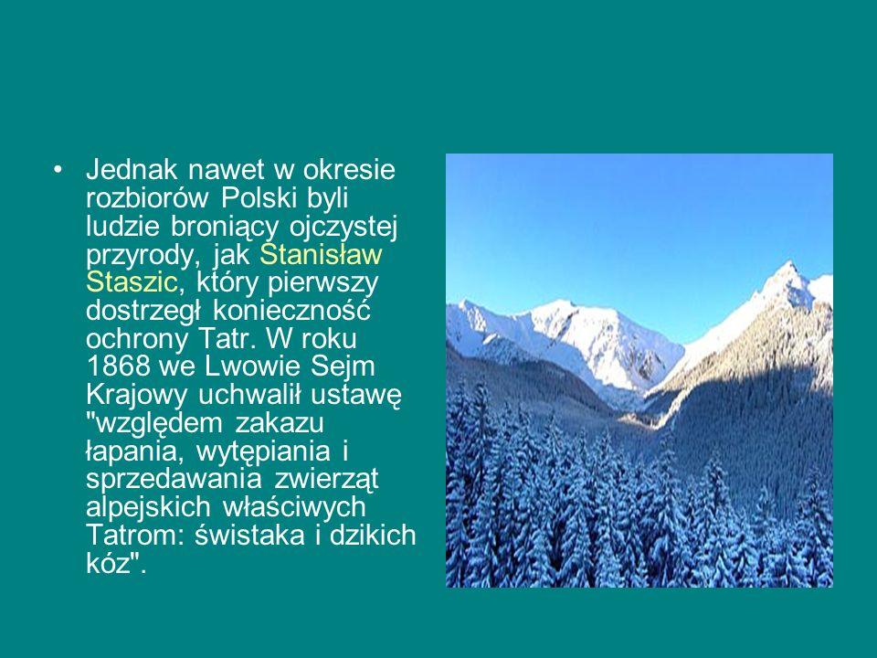 Jednak nawet w okresie rozbiorów Polski byli ludzie broniący ojczystej przyrody, jak Stanisław Staszic, który pierwszy dostrzegł konieczność ochrony Tatr.