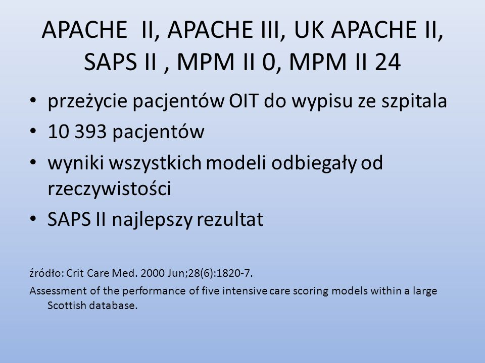 APACHE II, APACHE III, UK APACHE II, SAPS II , MPM II 0, MPM II 24