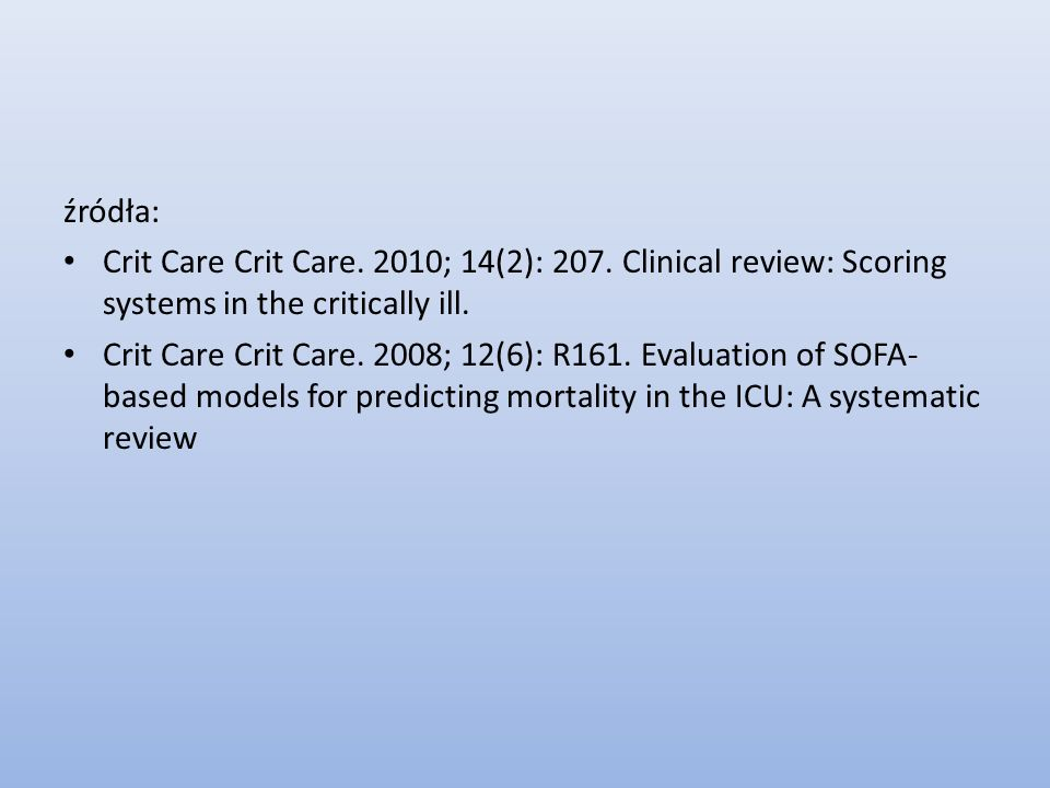 źródła: Crit Care Crit Care. 2010; 14(2): 207. Clinical review: Scoring systems in the critically ill.