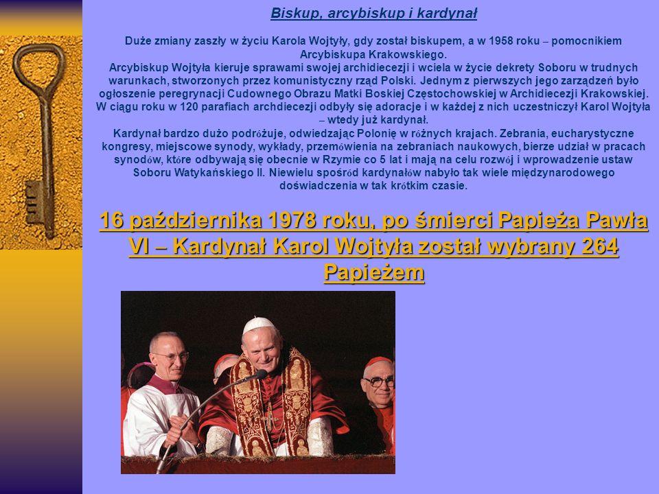 Biskup, arcybiskup i kardynał Duże zmiany zaszły w życiu Karola Wojtyły, gdy został biskupem, a w 1958 roku – pomocnikiem Arcybiskupa Krakowskiego.
