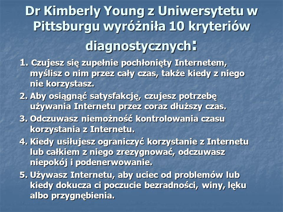 Dr Kimberly Young z Uniwersytetu w Pittsburgu wyróżniła 10 kryteriów diagnostycznych: